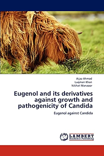 9783845470207: Eugenol and its derivatives against growth and pathogenicity of Candida: Eugenol against Candida