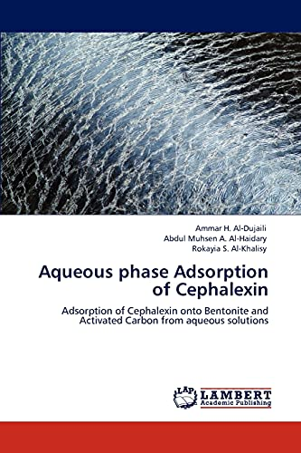 9783845470368: Aqueous phase Adsorption of Cephalexin: Adsorption of Cephalexin onto Bentonite and Activated Carbon from aqueous solutions