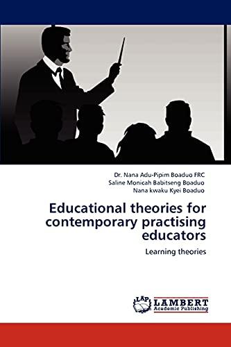 Educational Theories for Contemporary Practising Educators: Saline Monicah Babitseng Boaduo
