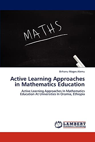 9783845470764: Active Learning Approaches in Mathematics Education: Active Learning Approaches In Mathematics Education At Universities In Oromia, Ethiopia