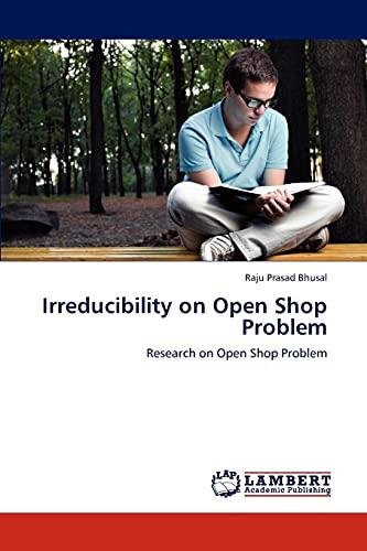 Irreducibility on Open Shop Problem: Raju Prasad Bhusal