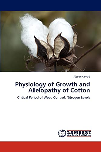 9783845470887: Physiology of Growth and Allelopathy of Cotton: Critical Period of Weed Control, Nitrogen Levels