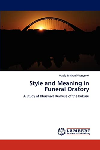 9783845470900: Style and Meaning in Funeral Oratory: A Study of Khuswala Kumuse of the Bukusu