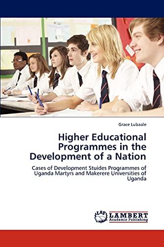 9783845471419: Higher Educational Programmes in the Development of a Nation: Cases of Development Stuides Programmes of Uganda Martyrs and Makerere Universities of Uganda