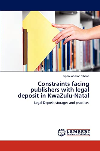 9783845471600: Constraints facing publishers with legal deposit in KwaZulu-Natal: Legal Deposit storages and practices