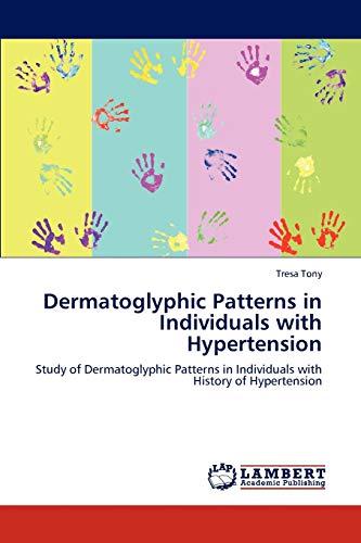 9783845472478: Dermatoglyphic Patterns in Individuals with Hypertension: Study of Dermatoglyphic Patterns in Individuals with History of Hypertension