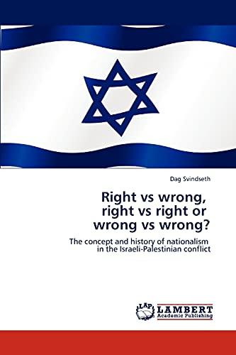 Right Vs Wrong, Right Vs Right or Wrong Vs Wrong? (Paperback): Dag Svindseth