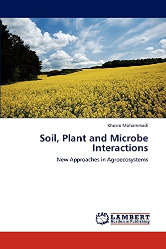 Soil, Plant and Microbe Interactions: New Approaches in Agroecosystems: Khosro Mohammadi
