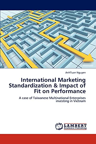 9783845472676: International Marketing Standardization & Impact of Fit on Performance: A case of Taiwanese Multinational Enterprises investing in Vietnam