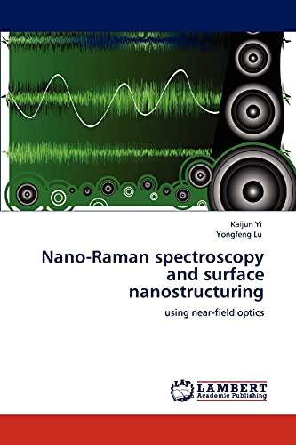 Nano-Raman Spectroscopy and Surface Nanostructuring: Yongfeng Lu