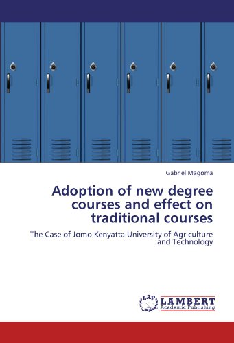 9783845474243: Adoption of new degree courses and effect on traditional courses: The Case of Jomo Kenyatta University of Agriculture and Technology