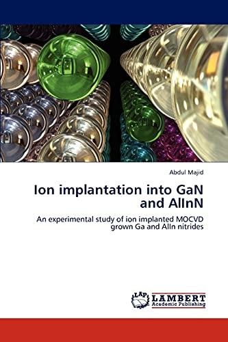 Ion Implantation Into Gan and Alinn: Abdul Majid