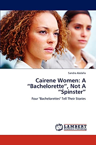 """9783845476575: Cairene Women: A """"Bachelorette"""", Not A """"Spinster"""": Four """"Bachelorettes"""" Tell Their Stories"""