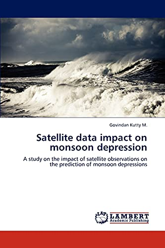 Satellite Data Impact on Monsoon Depression (Paperback): Govindan Kutty M