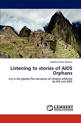 9783845479989: Listening to stories of AIDS Orphans: Cry in the ghetto:The narratives of children affected by HIV and AIDS