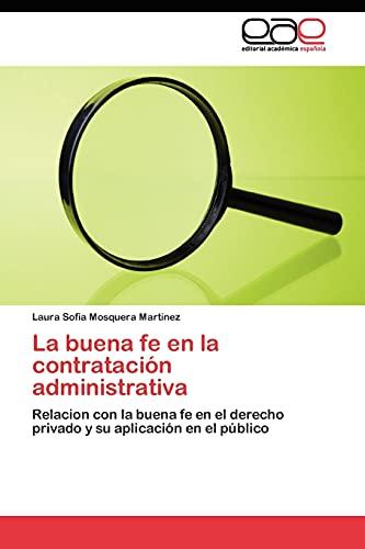 La buena fe en la contratación administrativa: Relacion con la buena fe en el derecho privado y su ...