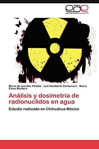9783845480022: Análisis y dosimetría de radionuclidos en agua: Estudio realizado en Chihuahua-México (Spanish Edition)
