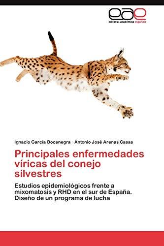 9783845480107: Principales enfermedades víricas del conejo silvestres: Estudios epidemiológicos frente a mixomatosis y RHD en el sur de España. Diseño de un programa de lucha (Spanish Edition)