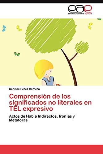 9783845480152: Comprensión de los significados no literales en TEL expresivo: Actos de Habla Indirectos, Ironías y Metáforas (Spanish Edition)