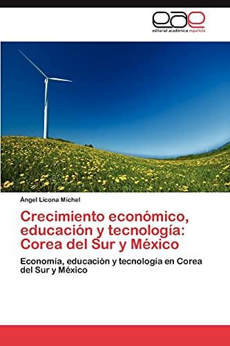 9783845480275: Crecimiento económico, educación y tecnología: Corea del Sur y México: Economía, educación y tecnología en Corea del Sur y México (Spanish Edition)