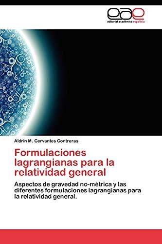 Formulaciones Lagrangianas Para La Relatividad General: Aldrin M. Cervantes Contreras