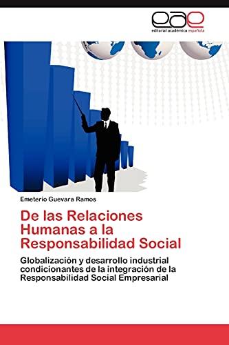 9783845480770: De las Relaciones Humanas a la Responsabilidad Social: Globalización y desarrollo industrial condicionantes de la integración de la Responsabilidad Social Empresarial (Spanish Edition)