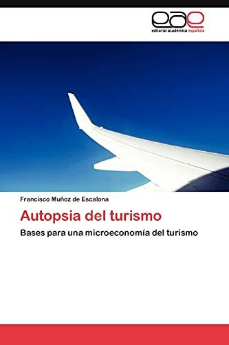 9783845480800: Autopsia del turismo: Bases para una microeconomía del turismo (Spanish Edition)