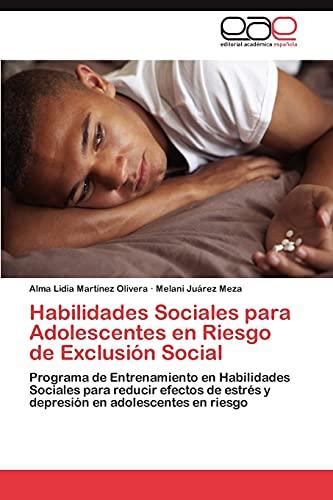 9783845480909: Habilidades Sociales para Adolescentes en Riesgo de Exclusión Social: Programa de Entrenamiento en Habilidades Sociales para reducir efectos de estrés ... en adolescentes en riesgo (Spanish Edition)