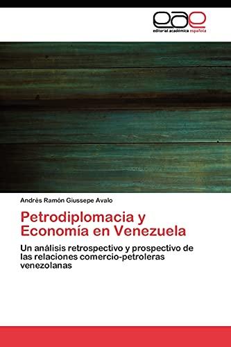 Petrodiplomacia y Economía en Venezuela: Un análisis retrospectivo y prospectivo de las relaciones ...