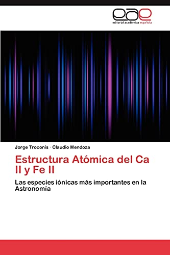 Estructura Atomica del CA II y Fe II: Jorge Troconis