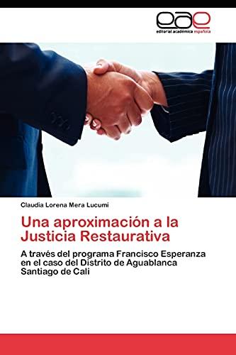 9783845481258: Una aproximación a la Justicia Restaurativa: A través del programa Francisco Esperanza en el caso del Distrito de Aguablanca Santiago de Cali (Spanish Edition)