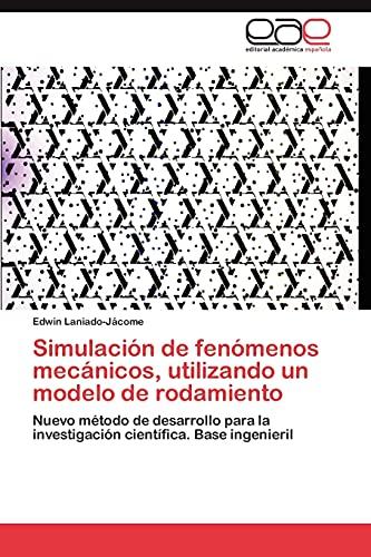 9783845481418: Simulación de fenómenos mecánicos, utilizando un modelo de rodamiento: Nuevo método de desarrollo para la investigación científica. Base ingenieril (Spanish Edition)
