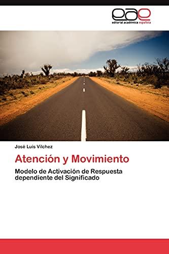 9783845481425: Atención y Movimiento: Modelo de Activación de Respuesta dependiente del Significado (Spanish Edition)
