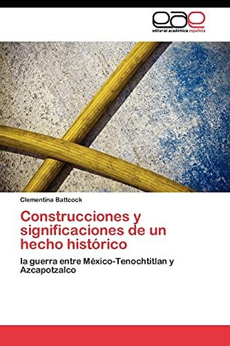 9783845481562: Construcciones y significaciones de un hecho histórico: la guerra entre México-Tenochtitlan y Azcapotzalco (Spanish Edition)