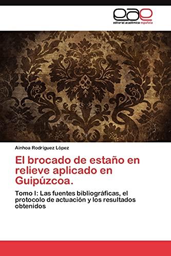 9783845481746: El brocado de estaño en relieve aplicado en Guipúzcoa.: Tomo I: Las fuentes bibliográficas, el protocolo de actuación y los resultados obtenidos (Spanish Edition)