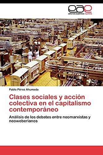 9783845481760: Clases sociales y acción colectiva en el capitalismo contemporáneo: Análisis de los debates entre neomarxistas y neoweberianos (Spanish Edition)