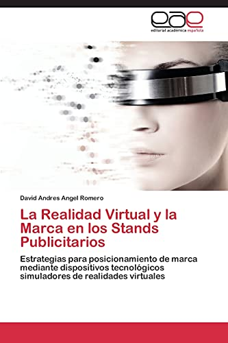 9783845481883: La Realidad Virtual y la Marca en los Stands Publicitarios: Estrategias para posicionamiento de marca mediante dispositivos tecnológicos simuladores de realidades virtuales (Spanish Edition)