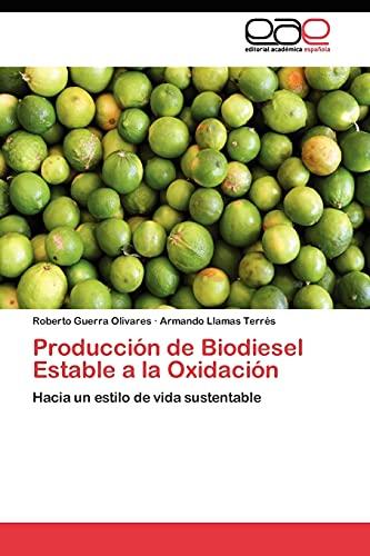 9783845482033: Producción de Biodiesel Estable a la Oxidación: Hacia un estilo de vida sustentable (Spanish Edition)