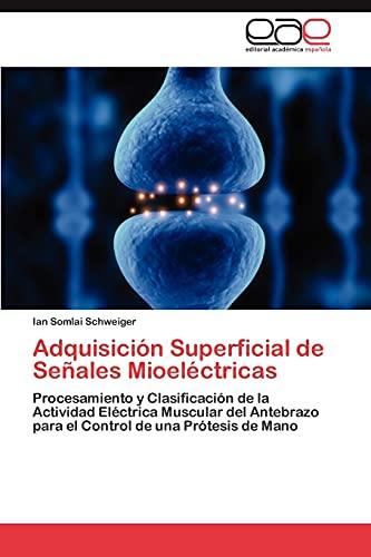 9783845482514: Adquisición Superficial de Señales Mioeléctricas: Procesamiento y Clasificación de la Actividad Eléctrica Muscular del Antebrazo para el Control de una Prótesis de Mano (Spanish Edition)