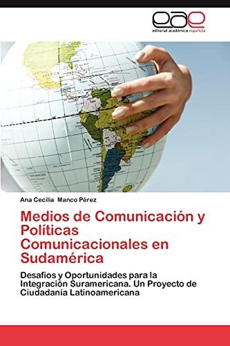 Medios de Comunicacion y Politicas Comunicacionales En Sudamerica: Ana Cecilia Manco P� rez