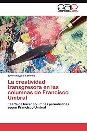 9783845482842: La creatividad transgresora en las columnas de Francisco Umbral: El arte de hacer columnas periodísticas según Francisco Umbral (Spanish Edition)