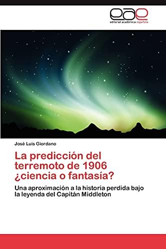 9783845482934: La predicción del terremoto de 1906 ¿ciencia o fantasía?: Una aproximación a la historia perdida bajo la leyenda del Capitán Middleton (Spanish Edition)