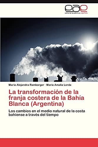 9783845483023: La transformación de la franja costera de la Bahía Blanca (Argentina): Los cambios en el medio natural de la costa bahiense a través del tiempo (Spanish Edition)