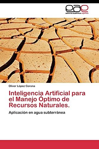 9783845483191: Inteligencia Artificial para el Manejo Óptimo de Recursos Naturales.: Aplicación en agua subterránea (Spanish Edition)