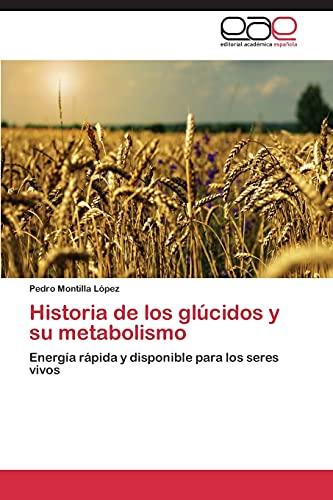 9783845483337: Historia de los glúcidos y su metabolismo: Energía rápida y disponible para los seres vivos (Spanish Edition)