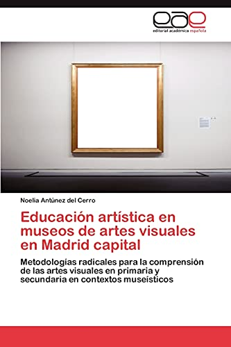 9783845483450: Educacion Artistica En Museos de Artes Visuales En Madrid Capital