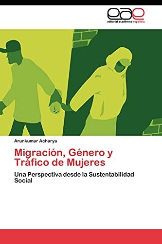9783845483665: Migración, Género y Tráfico de Mujeres: Una Perspectiva desde la Sustentabilidad Social (Spanish Edition)