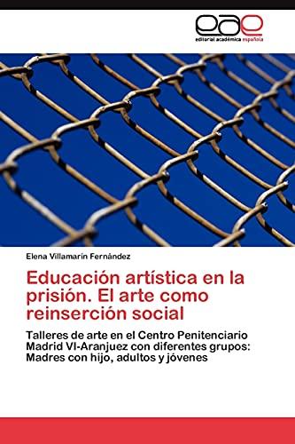 9783845483801: Educación artística en la prisión. El arte como reinserción social: Talleres de arte en el Centro Penitenciario Madrid VI-Aranjuez con diferentes ... con hijo, adultos y jóvenes (Spanish Edition)