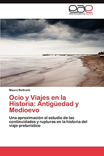 9783845484020: Ocio y Viajes en la Historia: Antigüedad y Medioevo: Una aproximación al estudio de las continuidades y rupturas en la historia del viaje preturístico (Spanish Edition)