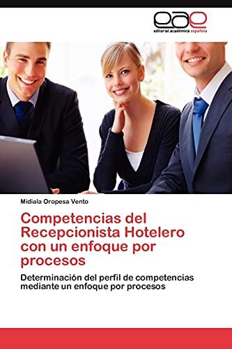 9783845484303: Competencias del Recepcionista Hotelero con un enfoque por procesos: Determinación del perfil de competencias mediante un enfoque por procesos (Spanish Edition)